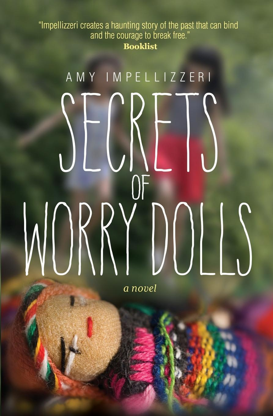 Amy Impellizzeri Secrets of Worry Dolls amy lyman the trustworthy leader leveraging the power of trust to transform your organization