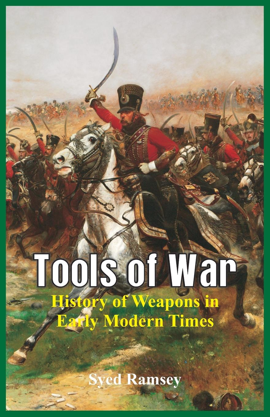 Syed Ramsey Tools of War. History of Weapons in Early Modern Times early greek warfare