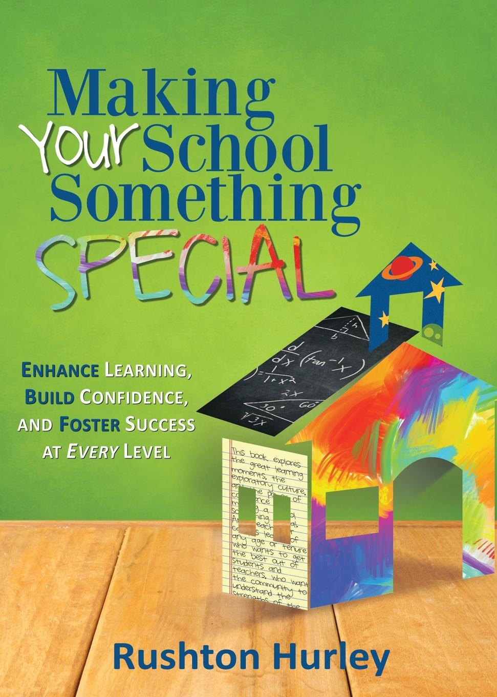 Rushton Hurley Making Your School Something Special. Enhance Learning, Build Confidence, and Foster Success at Every Level