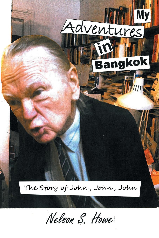 Nelson S. Howe My Adventures in Bangkok. The Story of John, John