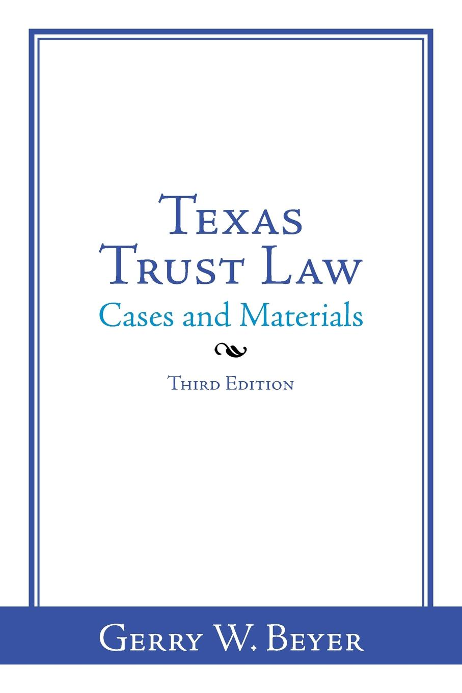 Gerry W. Beyer Texas Trust Law. Cases and Materials-Third Edition sherwyn morreale building the high trust organization strategies for supporting five key dimensions of trust