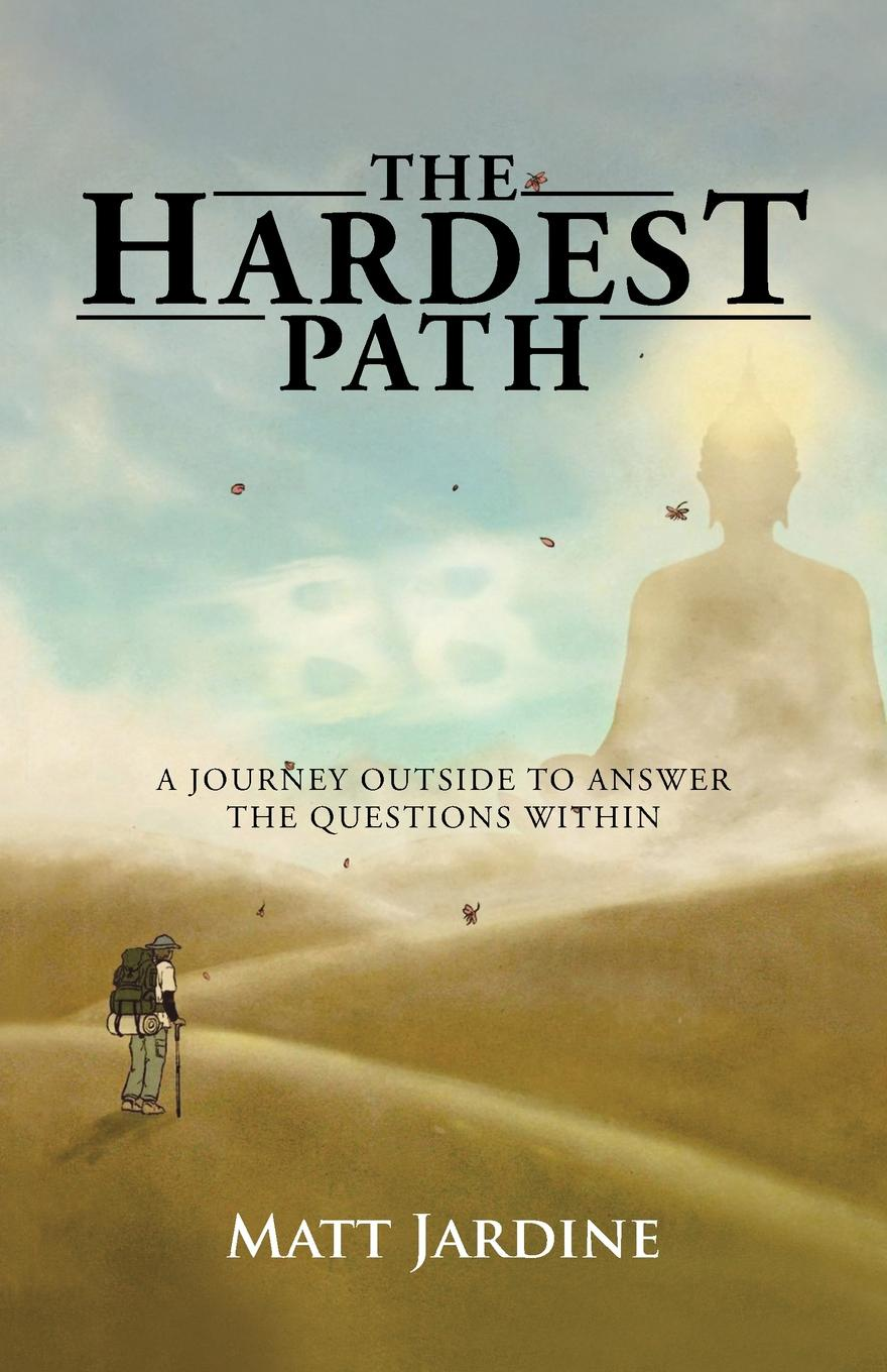 Matt Jardine The Hardest Path. A Journey Outside to Answer the Questions Within coelho p the alchemist