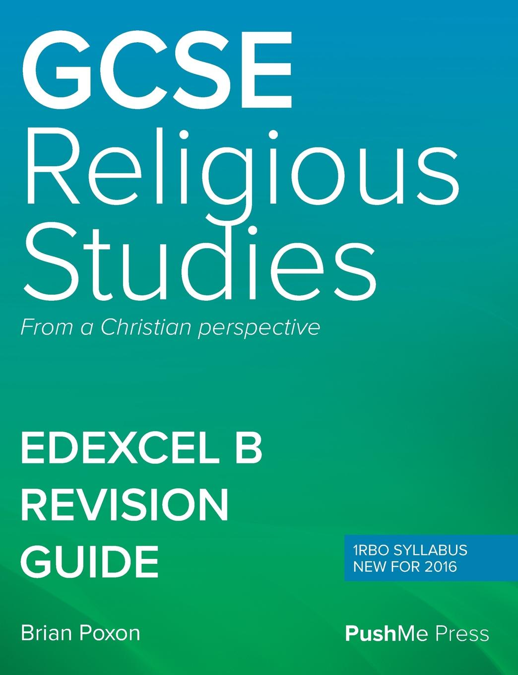 Brian Poxon GCSE (9-1) in Religious Studies REVISION GUIDE. Level 1/Level 2 from a Christian perspective PEARSON EDEXCEL B (1RB0) цена 2017