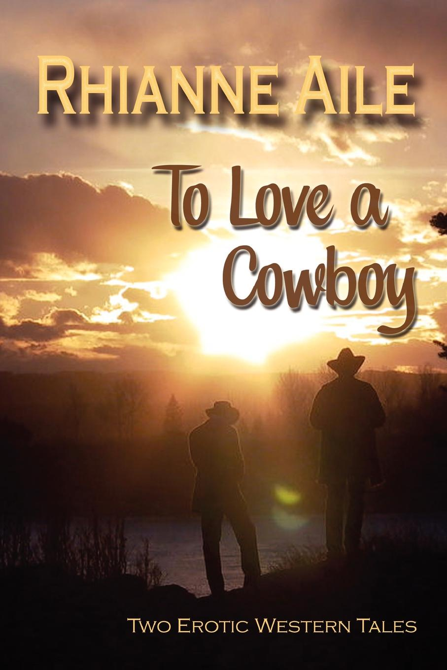 Rhianne Aile To Love a Cowboy все цены