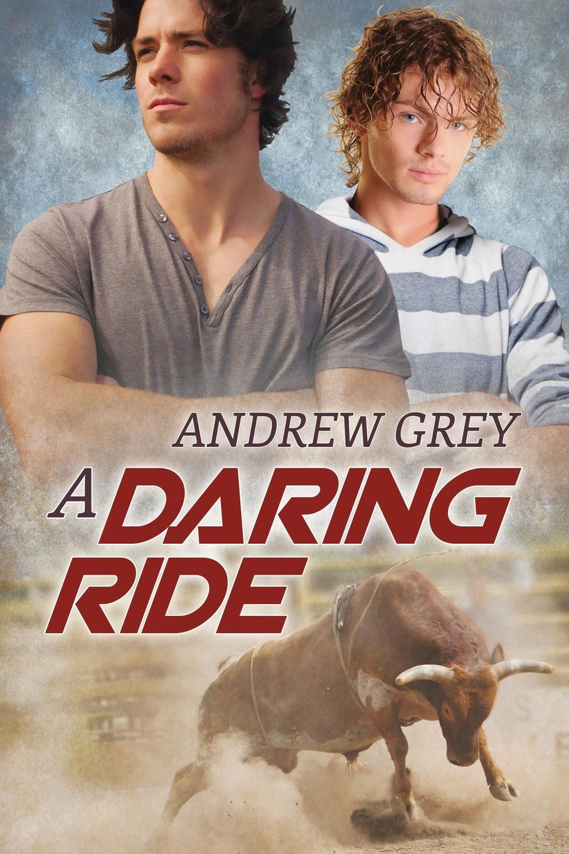 Andrew Grey A Daring Ride amanda renee blame it on the rodeo