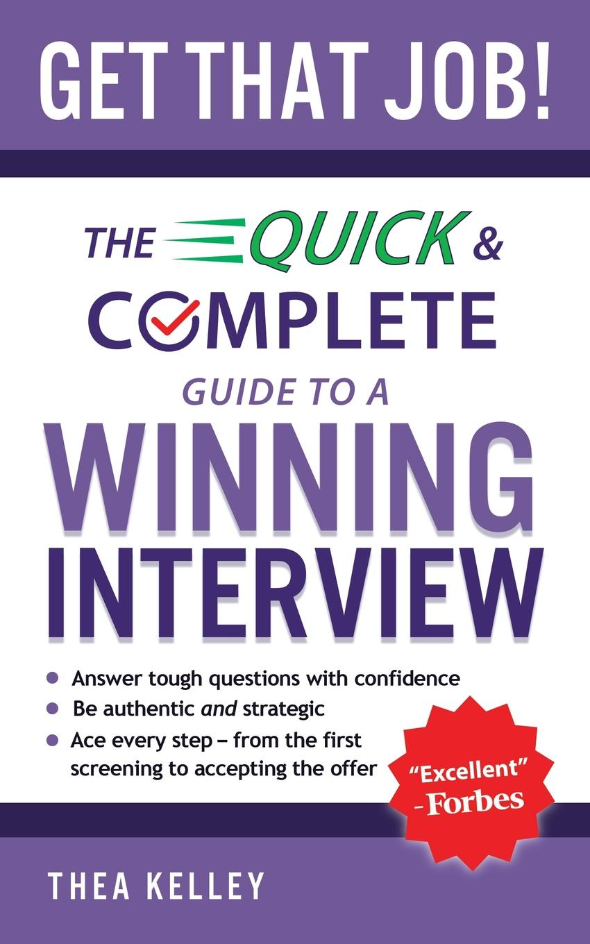 Thea Kelley Get That Job.. The Quick and Complete Guide to a Winning Interview цена
