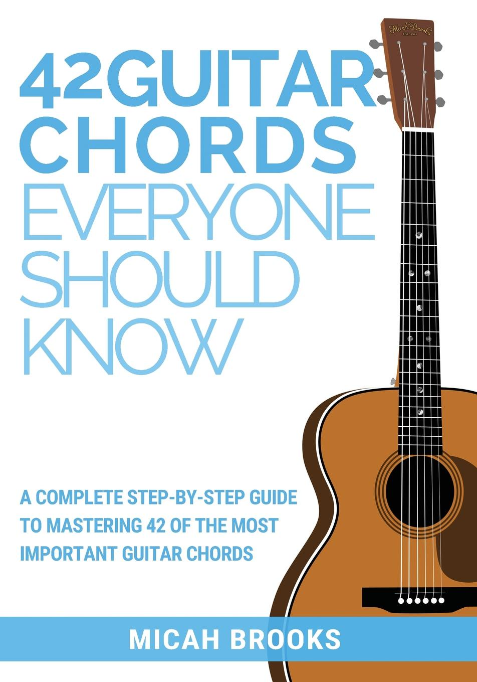 Micah Brooks 42 Guitar Chords Everyone Should Know. A Complete Step-By-Step Guide To Mastering 42 Of The Most Important Guitar Chords guitar accessories natural maple guitar body electric guitar body