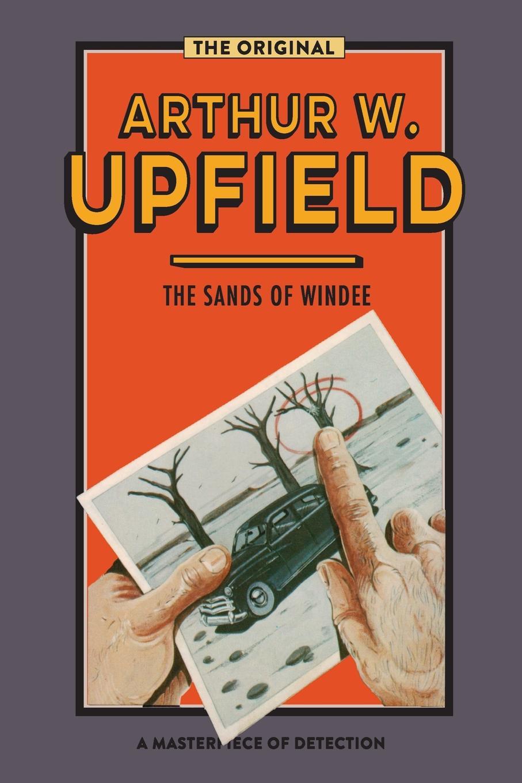 Arthur W. Upfield The Sands of Windee arthur w upfield up and down australia