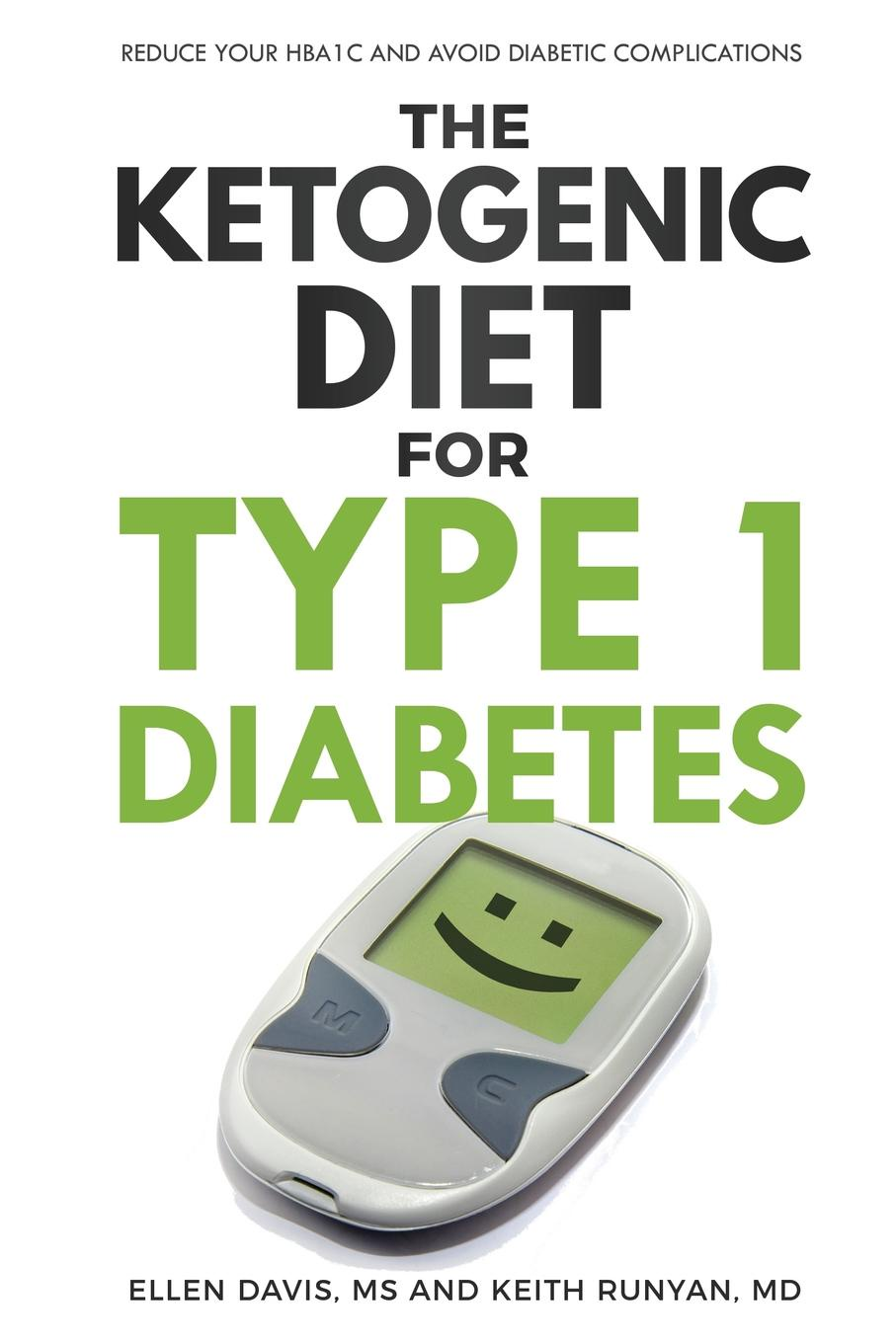 Ellen Davis, Keith Runyan The Ketogenic Diet for Type 1 Diabetes. Reduce Your HbA1c and Avoid Diabetic Complications eat right 4 your type