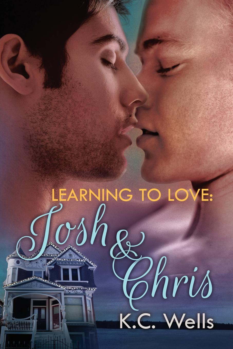 K. C. Wells Learning to Love. Josh . Chris