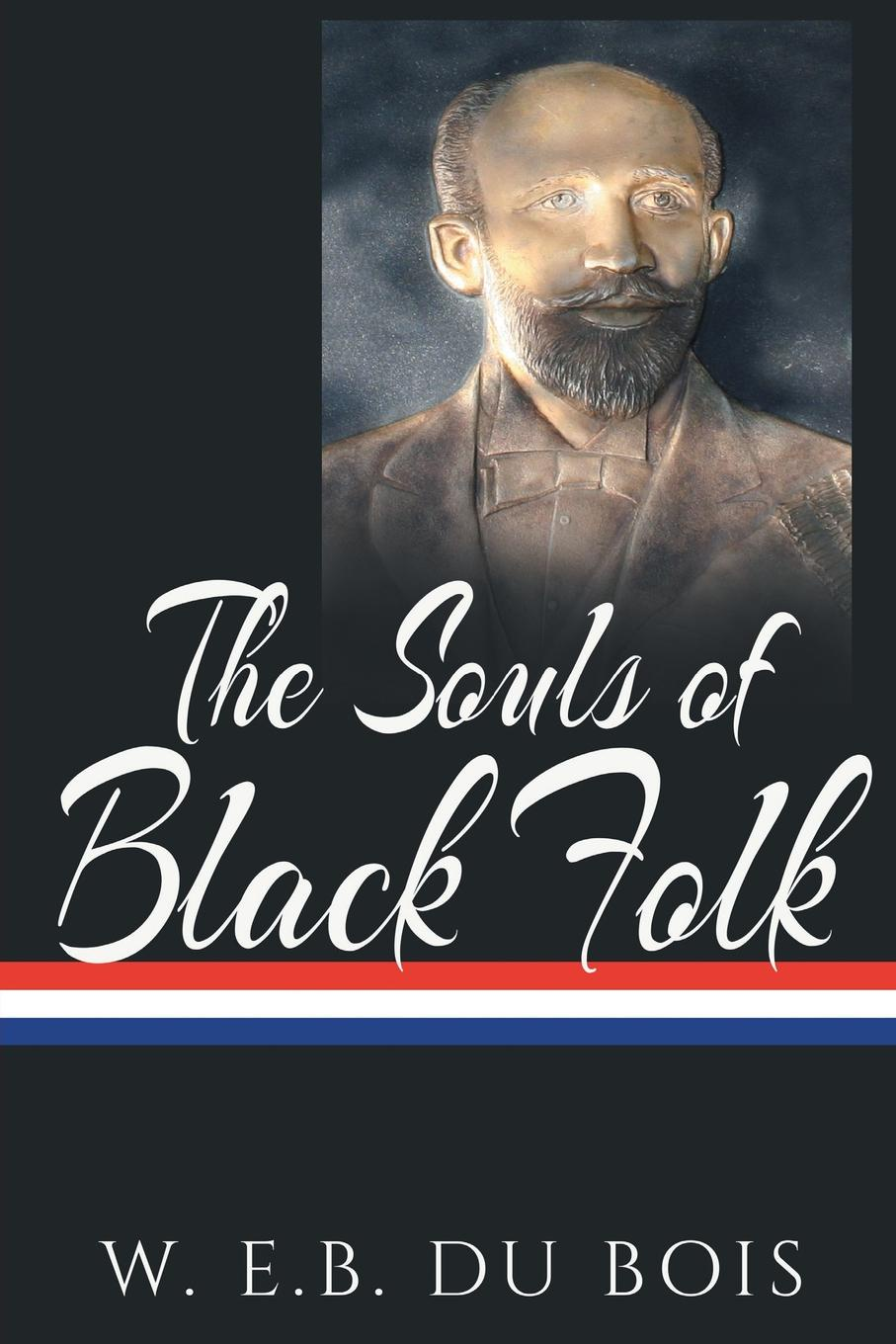 W.E.B. Du Bois The Souls of Black Folk gary b nash forgotten fifth – african americans in the age of revolution