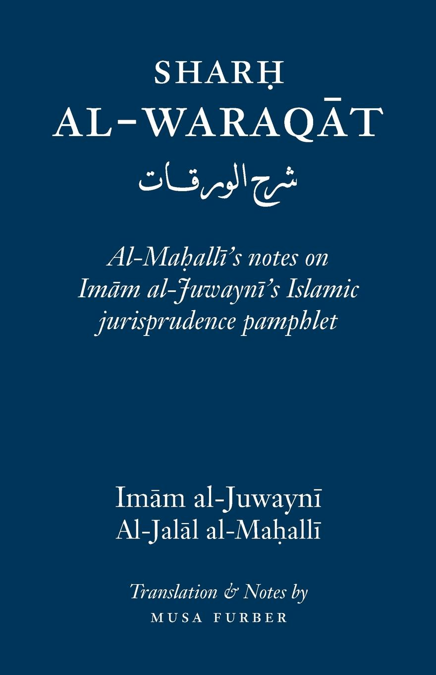 Sharh Al-Waraqat. Al-Mahalli.s notes on Imam al-Juwayni.s Islamic jurisprudence pamphlet
