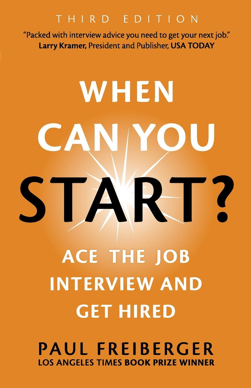 Paul Freiberger When Can You Start. Ace the Job Interview and Get Hired, Third Edition optimal unemployment insurance in a job search