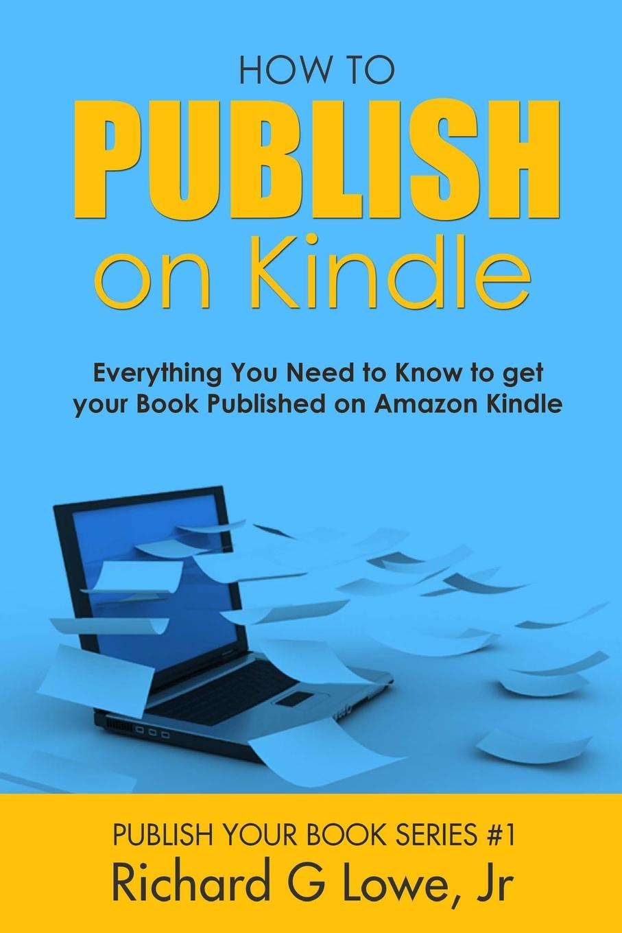 Richard G Lowe Jr How to Publish on Kindle. Everything You Need to Know to get your Book Published on Amazon Kindle jeffrey condon l aarp the living trust advisor everything you need to know about your living trust