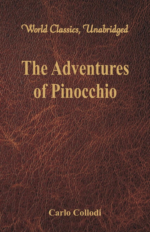 Carlo Collodi The Adventures of Pinocchio (World Classics, Unabridged) c collodi pinocchio the adventures of a marionette