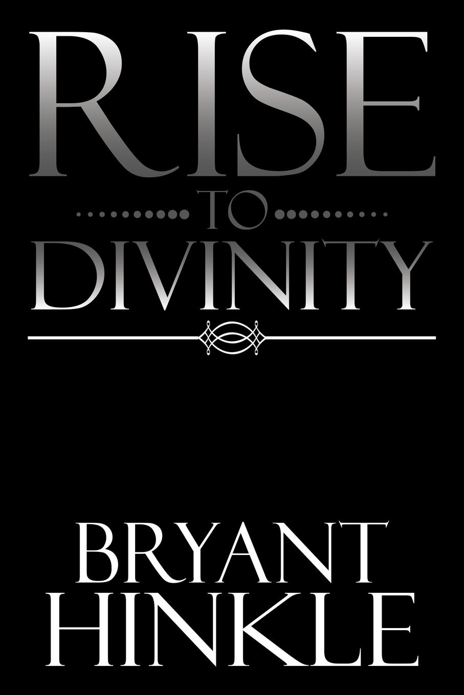 Bryant Hinkle Rise to Divinity robert halliwell a way back to then