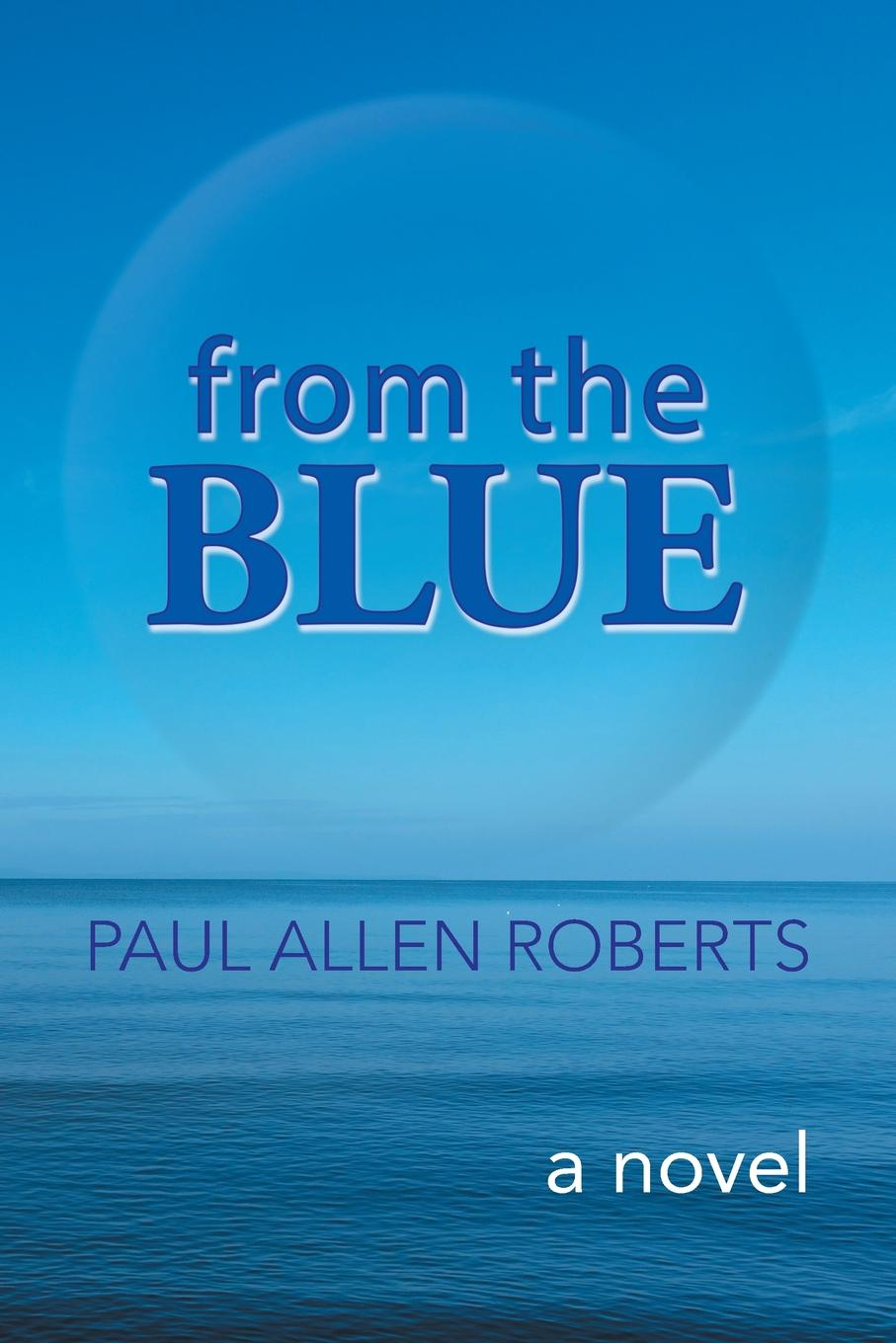 Paul Allen Roberts From the Blue. A Novel laura rich the accidental zillionaire demystifying paul allen