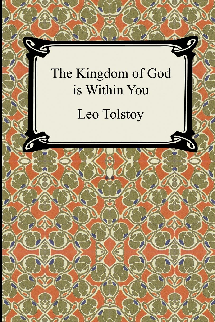 Leo Nikolayevich Tolstoy, Constance Garnett The Kingdom of God Is Within You tolstoy leo nikolayevich war and peace tv tie in