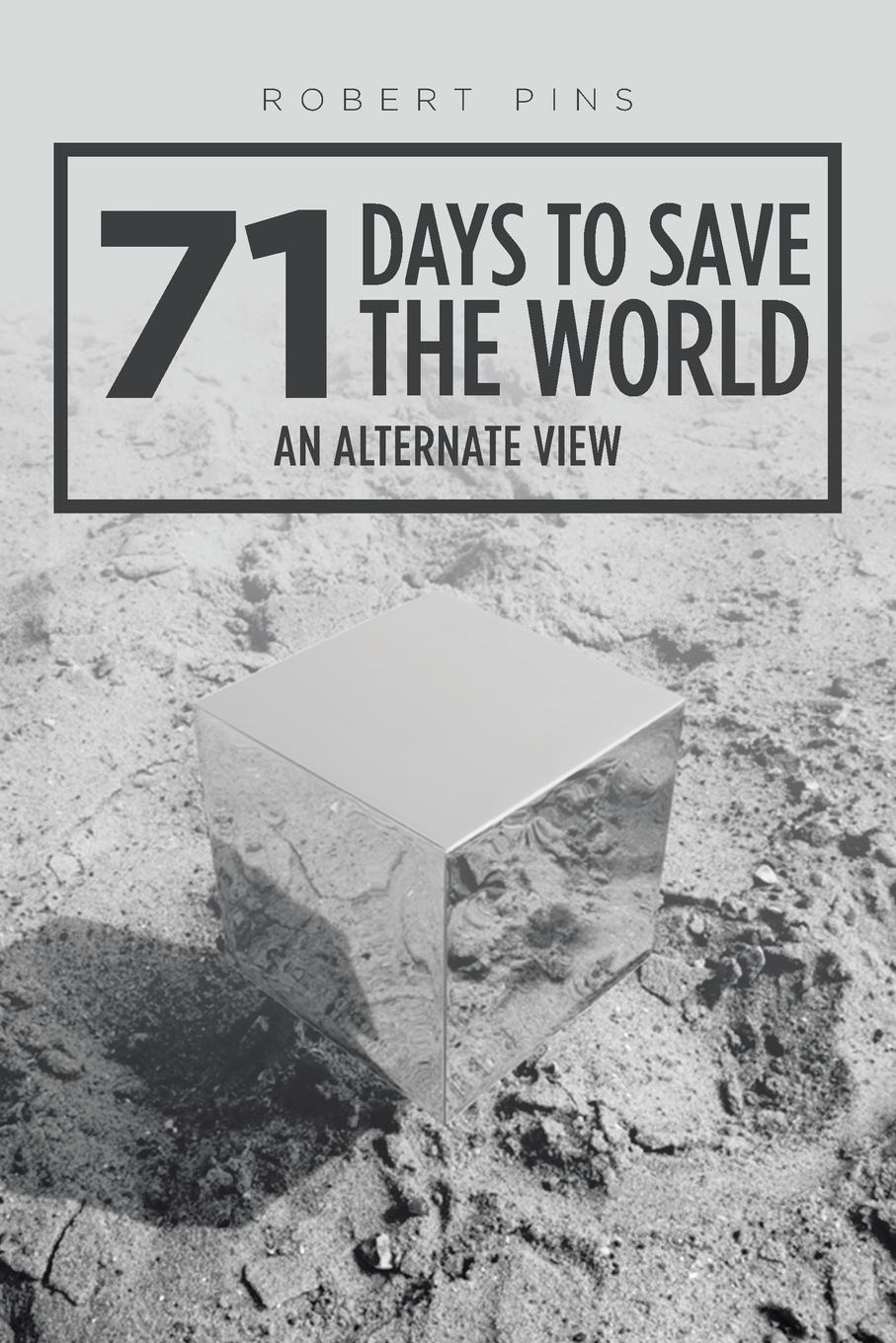 Robert Pins 71 Days to Save the World. An Alternate View