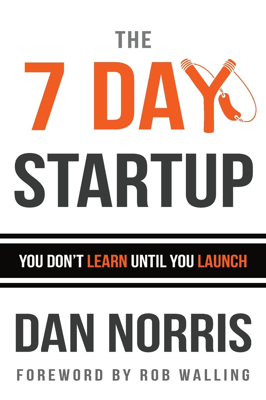 Dan Norris The 7 Day Startup. You Don.t Learn Until You Launch startup playbook david s kidder