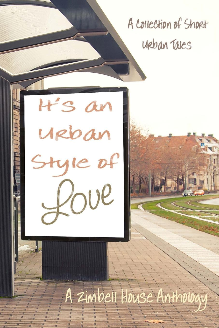 Zimbell House Publishing It.s an Urban Style of Love. A Collection of Short Urban Tales: A Zimbell House Anthology недорго, оригинальная цена