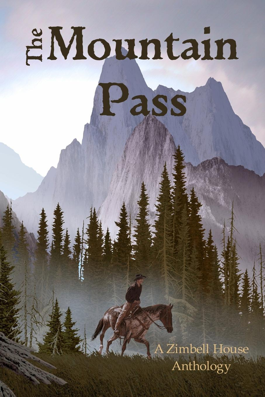Zimbell House Publishing The Mountain Pass. A Zimbell House Anthology