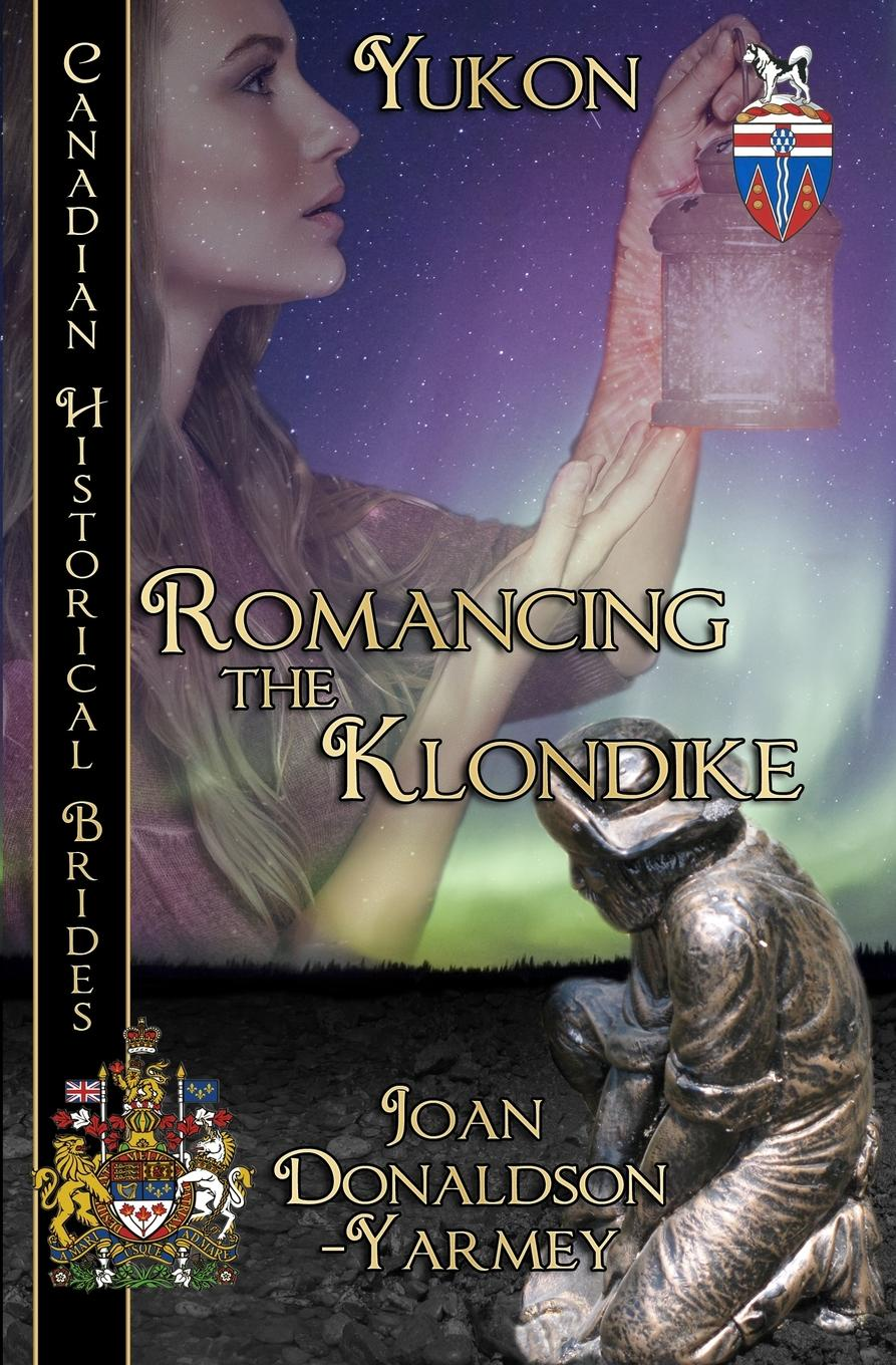 Joan Donaldson-Yarmey Romancing the Klondike donald luskin the new gold standard rediscovering the power of gold to protect and grow wealth