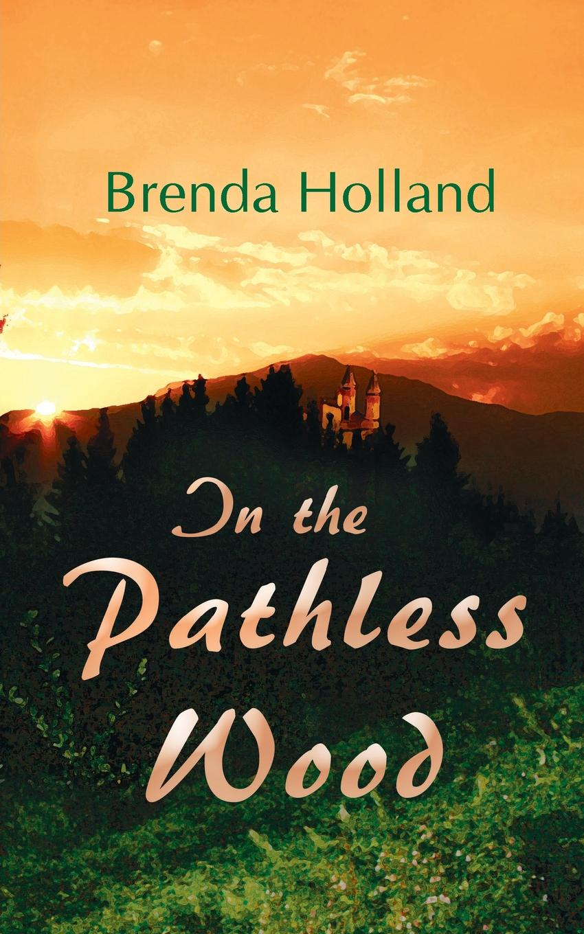 Brenda Holland In the Pathless Wood sarah godfrey life works when a story of piecing happiness together for a successful life