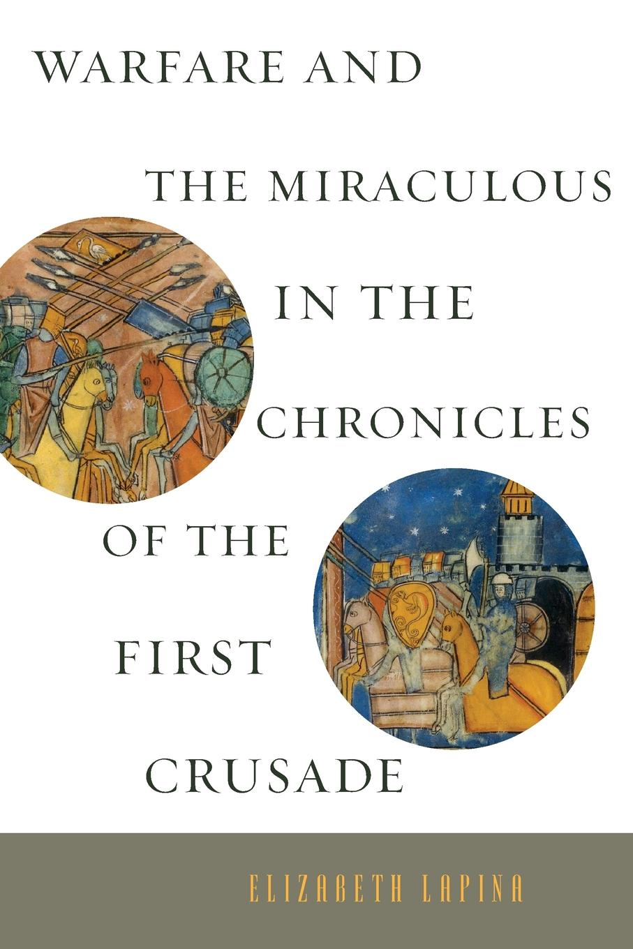 Elizabeth Lapina Warfare and the Miraculous in the Chronicles of the First Crusade sonya catalano the mysterious chronicles of an unwanted child