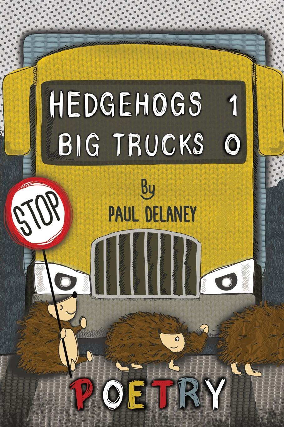Paul Richard Delaney Hedgehogs 1 Big trucks 0 ms moem modern wedding poems