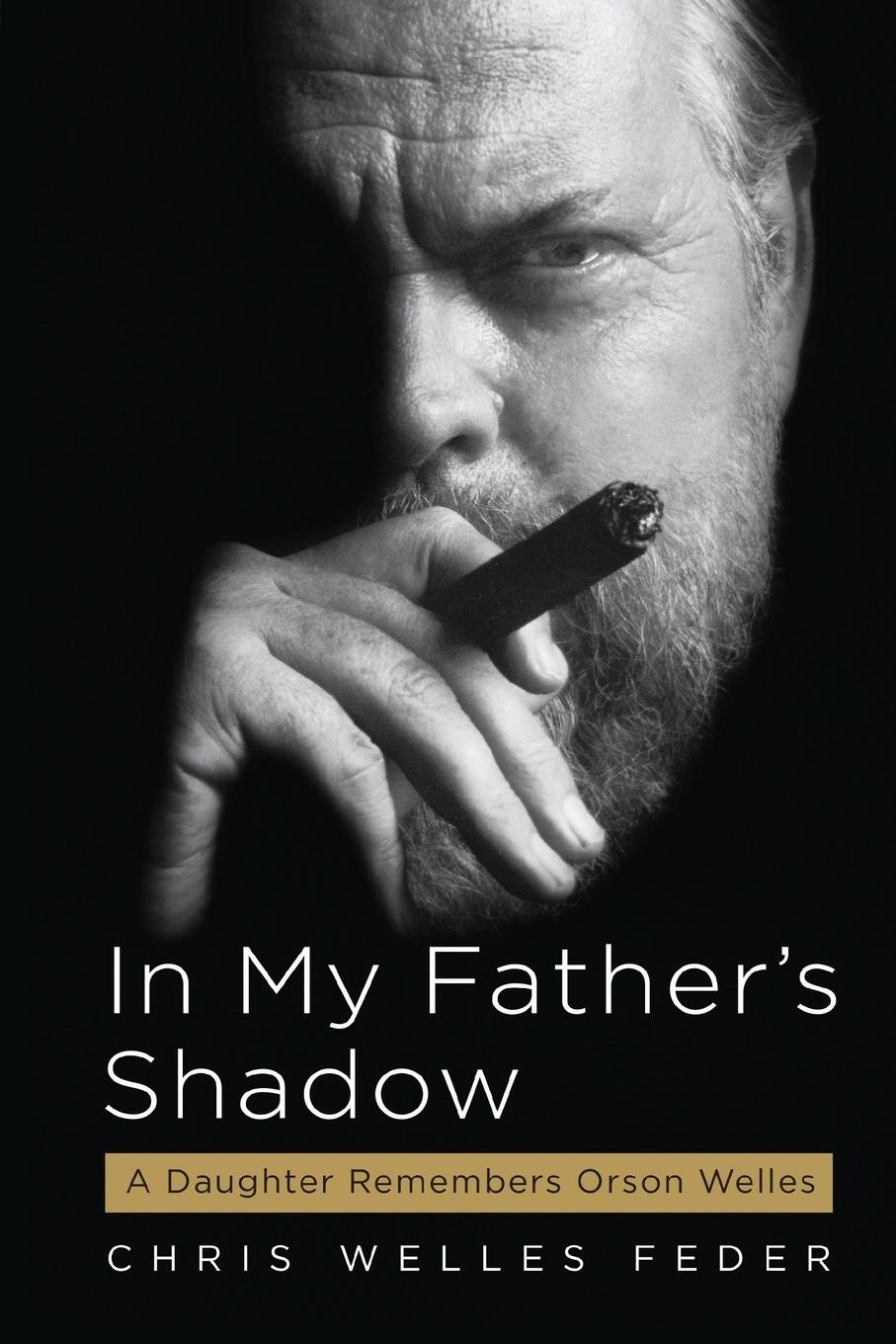 Chris Welles Feder In My Father.s Shadow. A Daughter Remembers Orson Welles