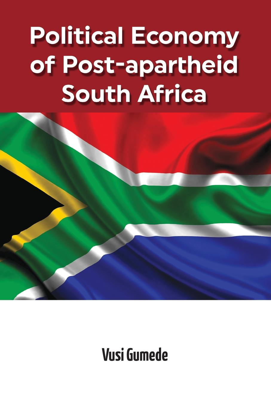 Vusi Gumede Political Economy of Post-apartheid South Africa wilson uprooting poverty – the south african challenge