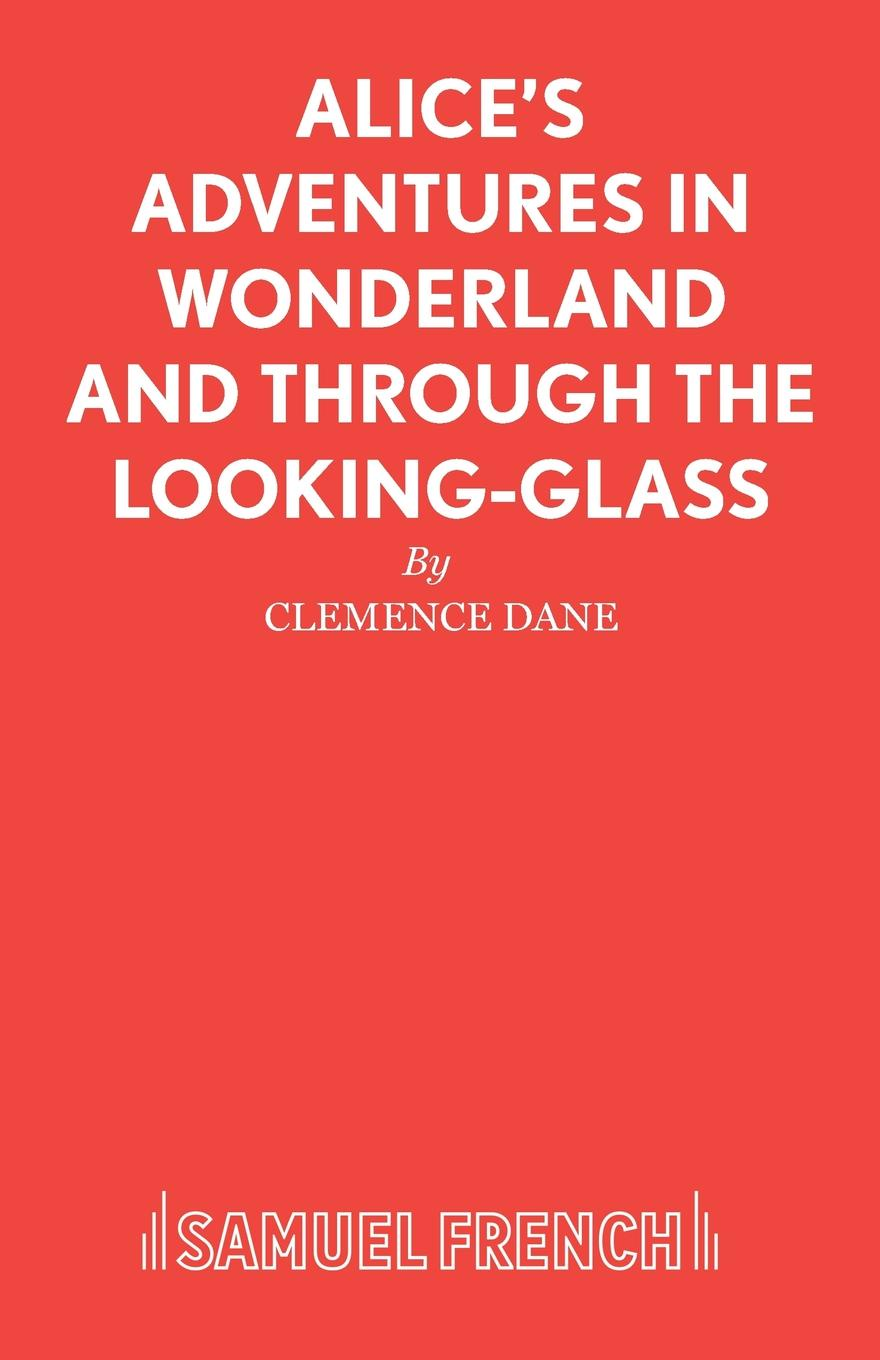 Clemence Dane Alice.s Adventures in Wonderland and Through the Looking-Glass carrol l alice s adventures in wonderland