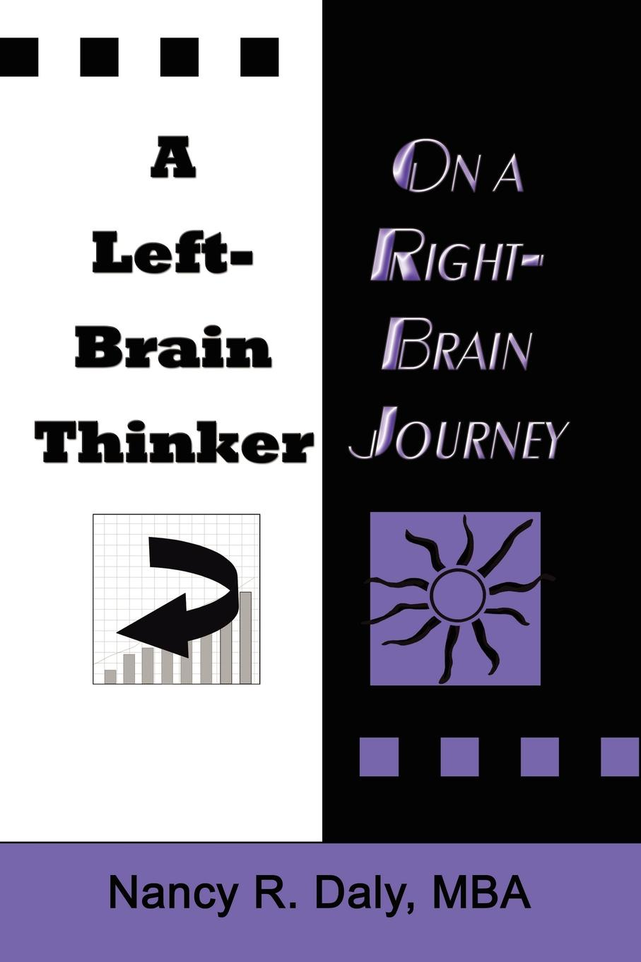 Nancy R. Daly MBA A LEFT-BRAIN THINKER ON A RIGHT-BRAIN JOURNEY. New Formulas for Attaining Life-Changing Goals недорго, оригинальная цена