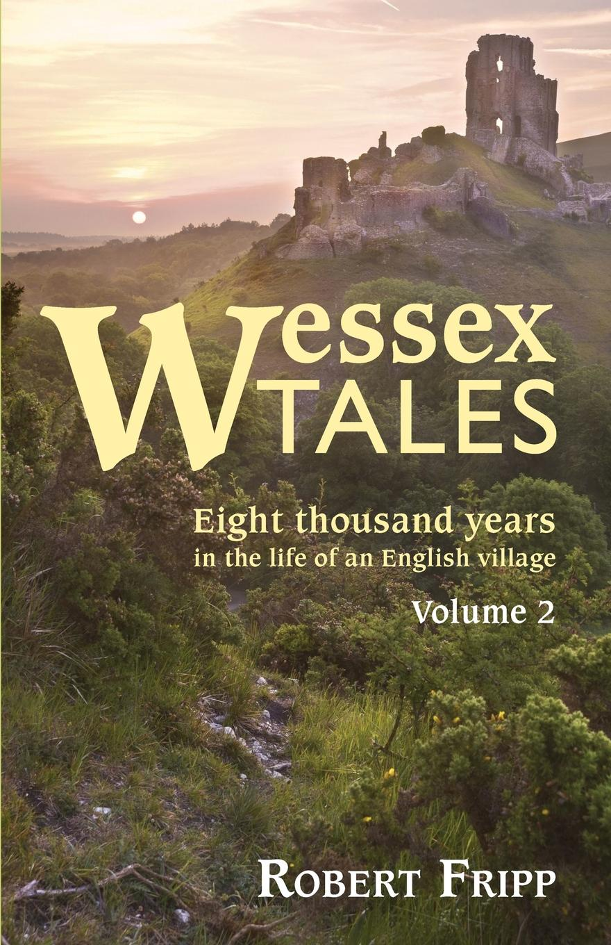 Robert Fripp WESSEX TALES. Eight Thousand Years in the Life of an English Village - Volume 2 of 2 the everything store jeff bezos and the age of amazon уцененный товар 2
