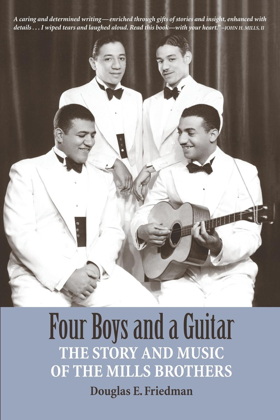 Douglas E. Friedman FOUR BOYS AND A GUITAR. The Story and Music of The Mills Brothers