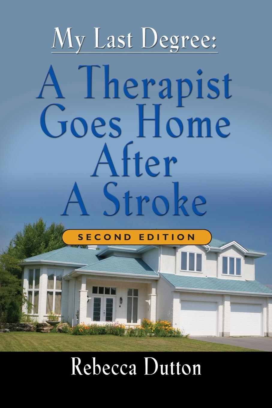 Rebecca Dutton My Last Degree. A Therapist Goes Home After a Stroke - Second Edition цена