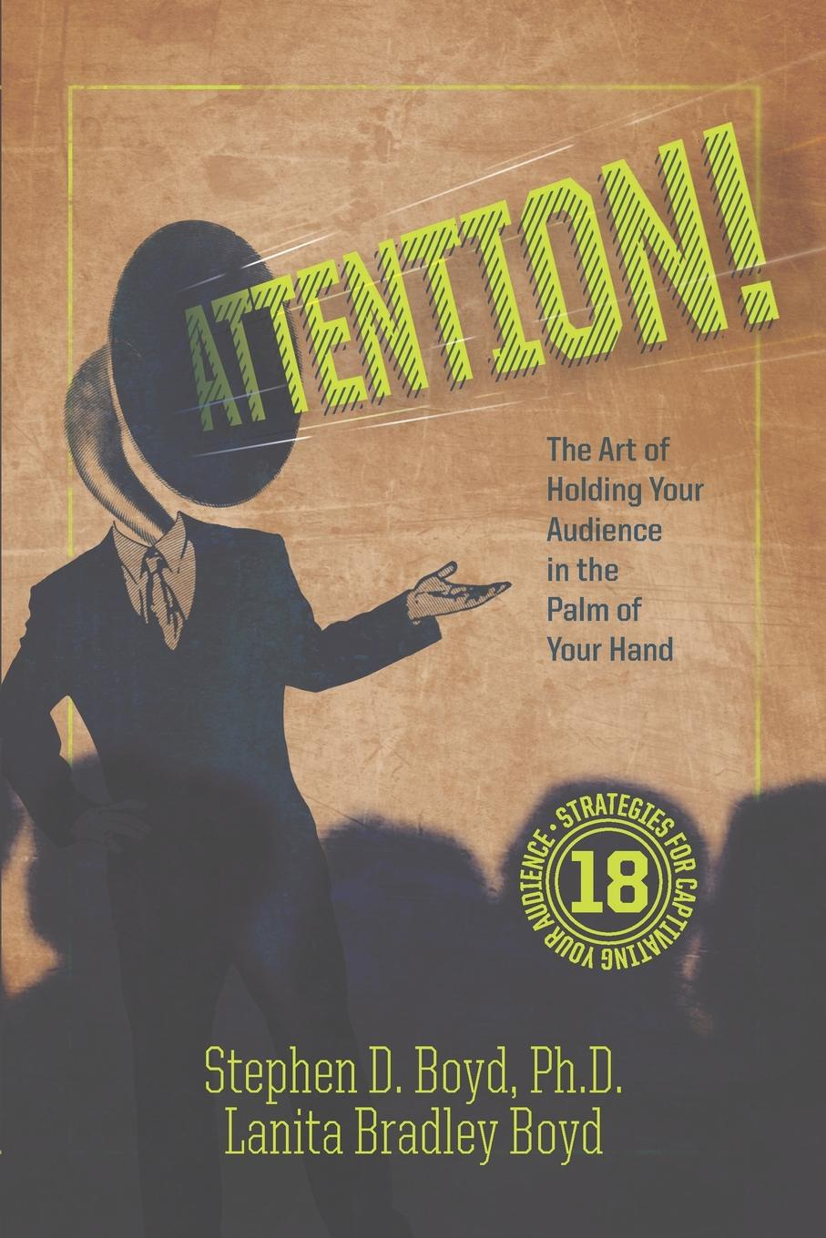Stephen D. Boyd PhD, Lanita Bradley Boyd ATTENTION. The Art of Holding Your Audience in the Palm of Your Hand the art of entertaining relais and chateaux