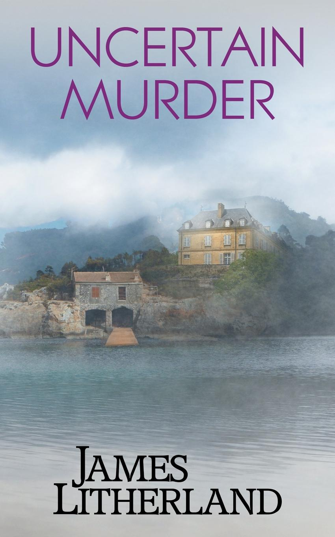 James Litherland Uncertain Murder (Watchbearers, Book 3) james litherland prohibited activities watchbearers book 4