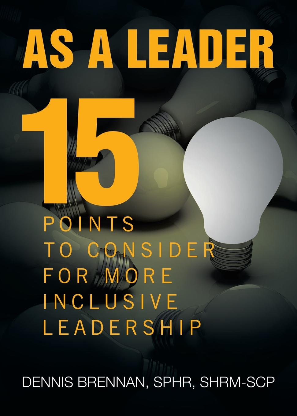 Фото - Dennis Brennan As A Leader. 15 Points to Consider to More Inclusive Leadership frances institute hesselbein leadership leader to leader ltl volume 70 fall 2013