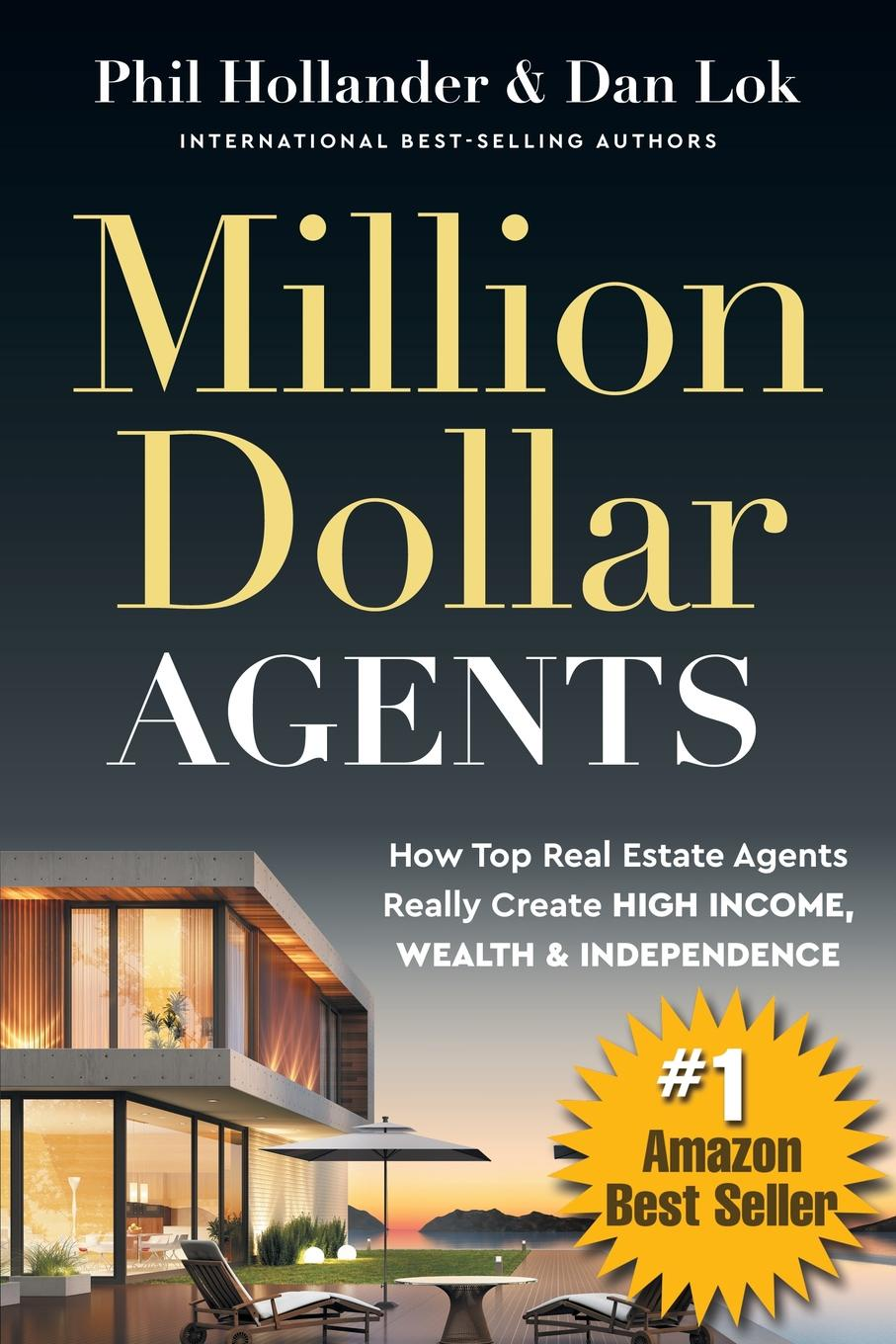Phil Hollander, Dan Lok Million Dollar Agents. How Top Real Estate Agents Really Create HIGH INCOME, WEALTH . INDEPENDENCE