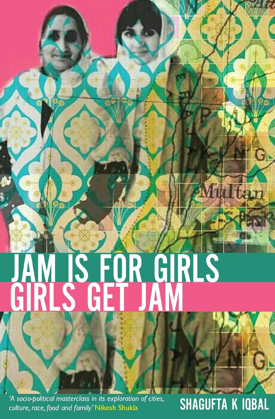 Shagufta K Iqbal Jam is for Girls, Girls Get Jam jam jam this is the modern world
