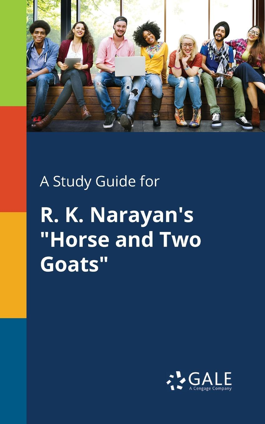 Cengage Learning Gale A Study Guide for R. K. Narayan.s Horse and Two Goats horse stories