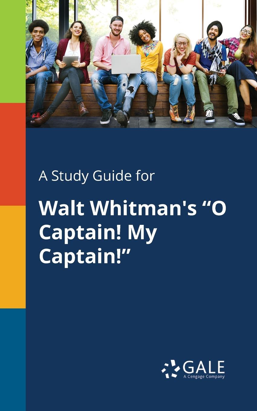 Cengage Learning Gale A Study Guide for Walt Whitman.s O Captain. My Captain. cengage learning gale a study guide for nathaniel hawthorne s my kinsman major molineux