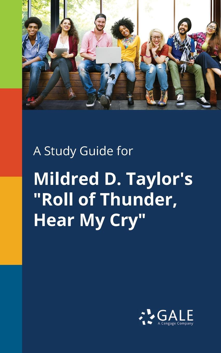 Cengage Learning Gale A Study Guide for Mildred D. Taylor.s Roll of Thunder, Hear My Cry barnard s a quiet kind of thunder