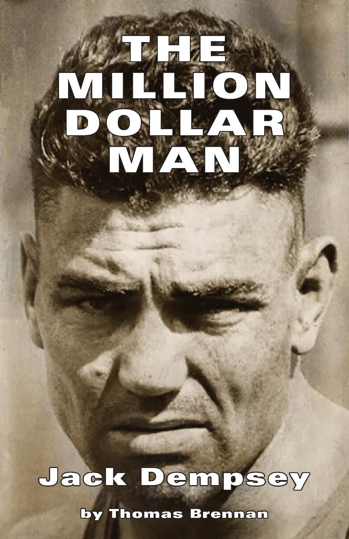 Brennan Thomas The Million Dollar Man. Jack Dempsey the million dollar blog