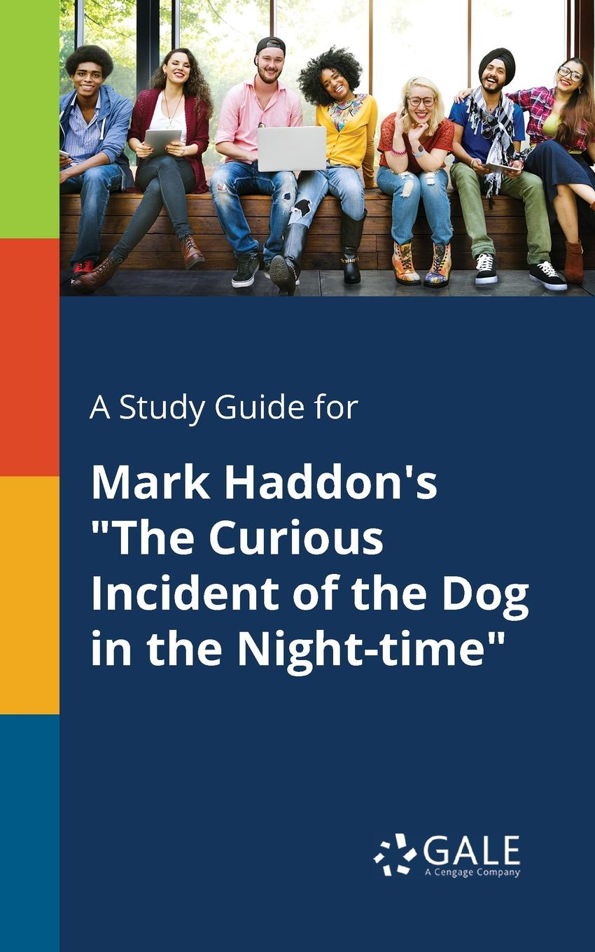 Cengage Learning Gale A Study Guide for Mark Haddon.s The Curious Incident of the Dog in the Night-time cengage learning gale a study guide for galway kinnell s another night in the ruins