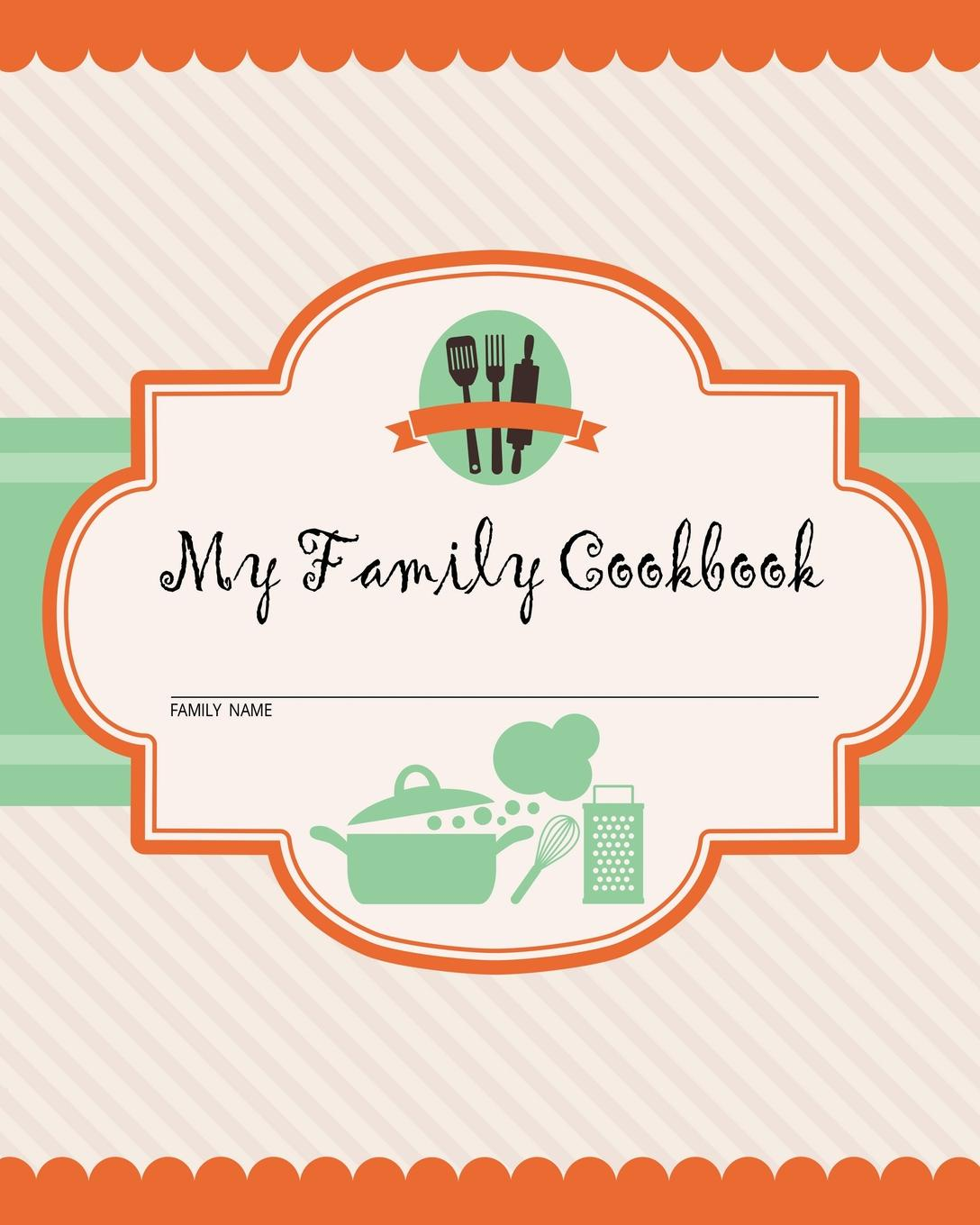 My Family Cookbook. 100 Recipe Pages - Write Your Own Family Recipe Book Using This Blank Recipe Journal (Includes Conversion Tables, Quotes and Table of Recipes) .8 x 10 Inches. journal jungle publishing my recipe book 100 recipe pages conversion tables quotes and more make your own cookbook using this blank recipe book 8 x 10 inches pink purple and orange