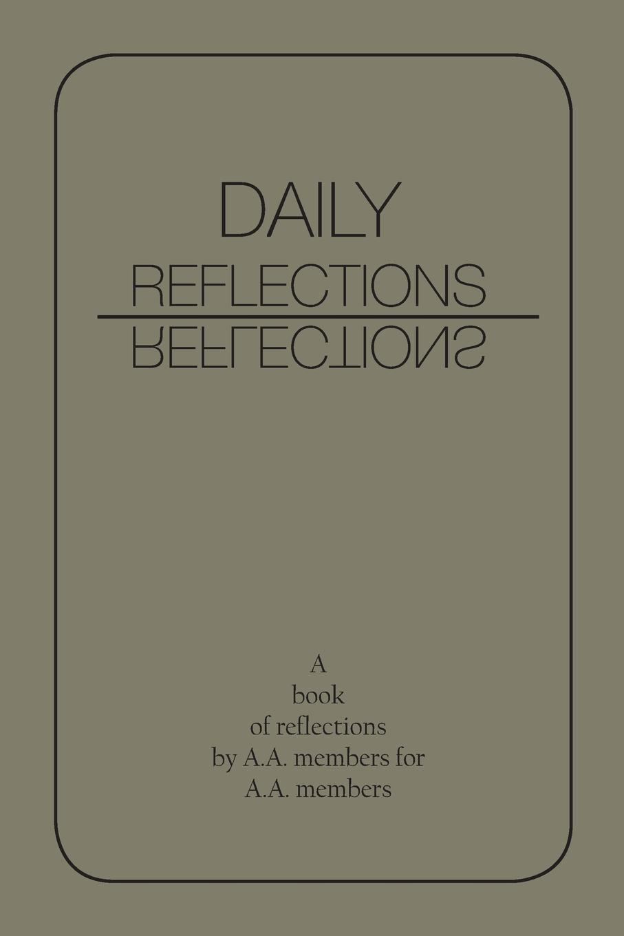 A.A., AA World Services Inc Daily Reflections. A Book of Reflections by A.A. Members for A.A. Members