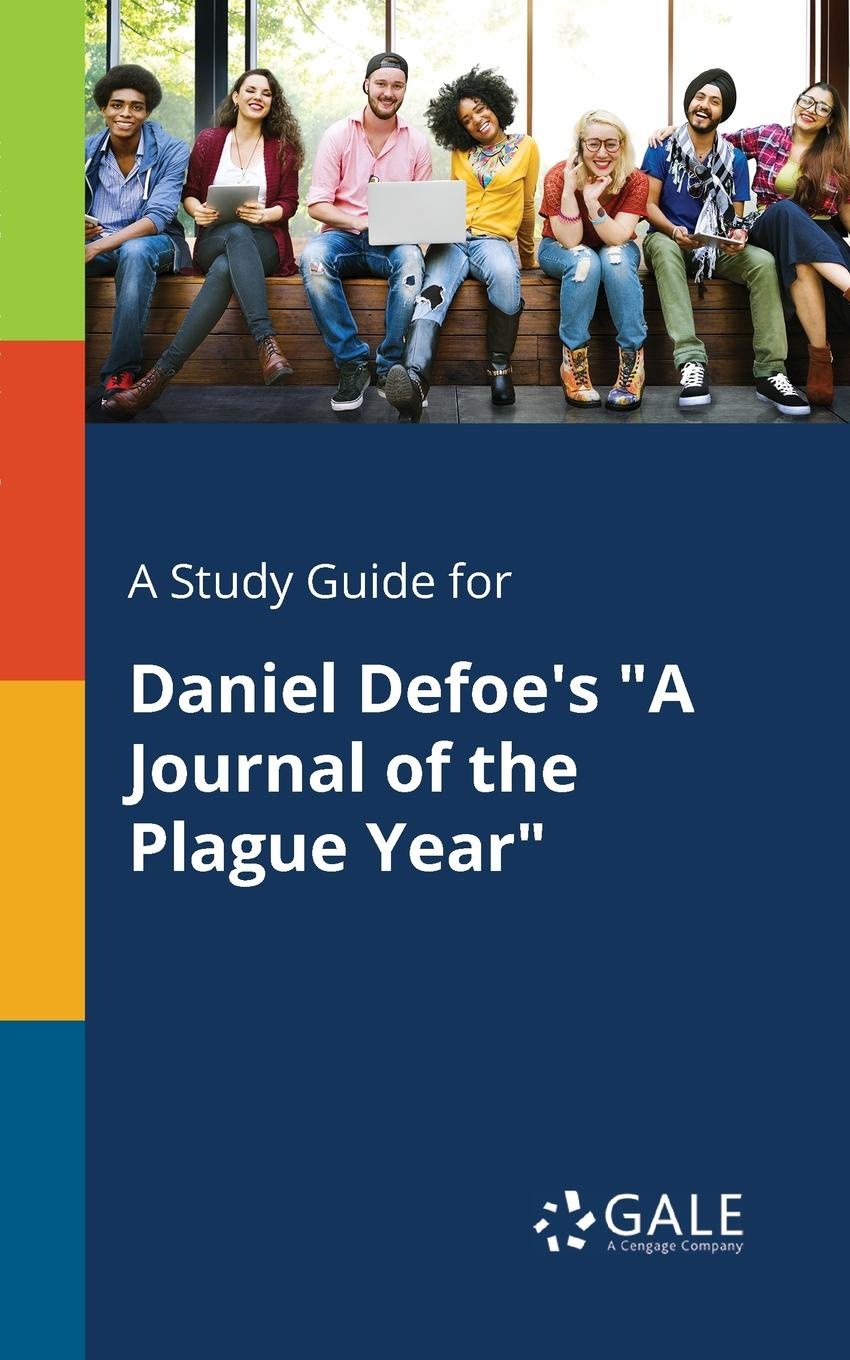 Cengage Learning Gale A Study Guide for Daniel Defoe.s A Journal of the Plague Year a journal of the plague year